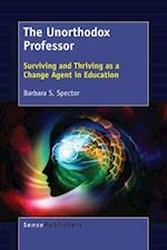 The Unorthodox Professor: Surviving and Thriving as a Change Agent in Education