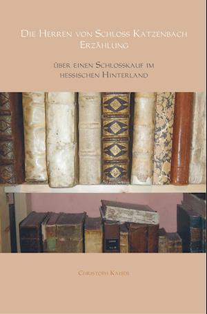 Die Herren von Schloss Katzenbach                                               Erzählung