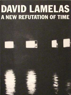 New Refutation of Time KINDLE EDITION af David Lamelas