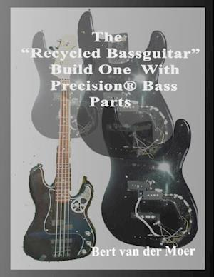 'Recycled Bassguitar': Build One With Precision(R) Bass Parts af Bert Van Der Moer