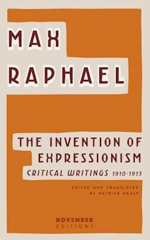 Bog, hæftet The Invention of Expressionism: Critical Writings 1910-1913 af Max Raphael