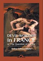 Devil-worship in France: or The Question of Lucifer