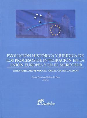 Evolución histórica y jurídica de los procesos de integración de la Unión Europea y el Mercosur