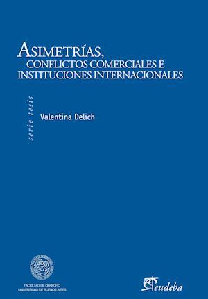 Asimetrías, conflictos comerciales e instituciones internacionales