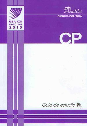 Ciencia Política - Guía de estudio af Programa Uba Xxi Universidad De Buenos Aires, Programa Uba Xxi Universidad De Buenos Aires