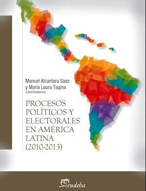 Procesos políticos y electorales en América latina (2010-2013) af Manuel Alcantara Saez, María Laura Tagina