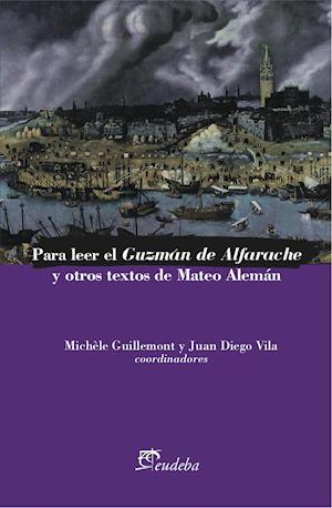 Para leer el Guzmán de Alfarache y otros textos de Mateo Alemán