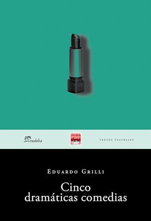 Cinco dramáticas comedias af Eduardo Grilli