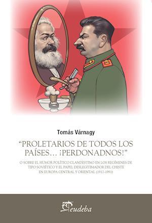 """""""Proletarios de todos los países… ¡Perdonadnos!"""""""