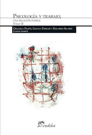 Psicología y trabajo, una relación posible. Tomo II af Eduardo Sicardi, Graciela Filippi, Liliana Ferrari
