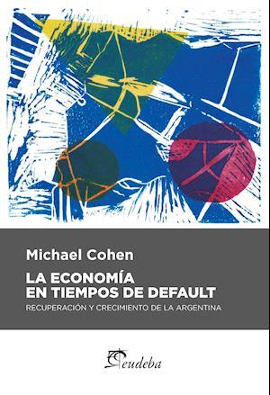 La economía en tiempos de default af Michael Cohen