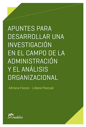 Apuntes para desarrollar una investigación en el campo de la administración y el análisis organizacional af Adriana Fassio