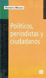 Politicos, Periodistas y Ciudadanos af Heriberto Muraro