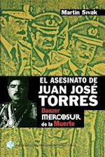 El Asesinato de Juan Jose Torres: Banzer y el Mercosur de la Muerte