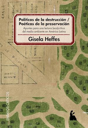Políticas de la destrucción - poéticas de la preservación : apuntes para una lectura eco-crítica del medio ambiente en América Latina