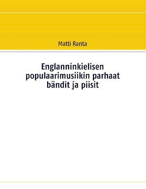 Bog, paperback Englanninkielisen Populaarimusiikin Parhaat Bandit Ja Piisit af Matti Ranta