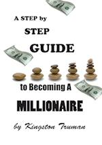 A Step By Step Guide to Becoming A Millionaire af Kingston Truman