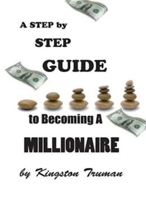 Step By Step Guide to Becoming A Millionaire af Kingston Truman