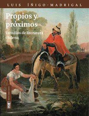 Propios y Próximos. Estudios de poesía chilena af Luis Iñigo-Madrigal