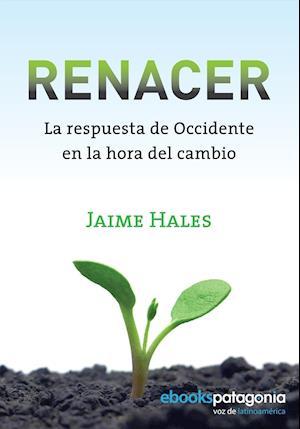 Renacer, La respuesta de occidente en la hora del cambio af Jaime Hales