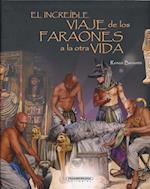 El increíble viaje de los faraones a la otra vida/ The Incredible Journey to the Afterlife of Pharoahs