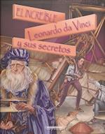 El increíble Leonardo da Vinci y sus secretos/ The Incredible Leonardo da Vinci and His Secrets