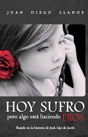 Bog, paperback Hoy Sufro Pero Algo Esta Haciendo Dios af MR Juan Diego Llanos