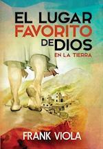 Lugar Favorito de Dios En La Tierra, El = God's Favorite Place on Earth