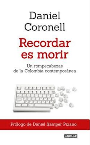 Bog, paperback Recordar es morir/ To Remember is to Die af Daniel Coronell