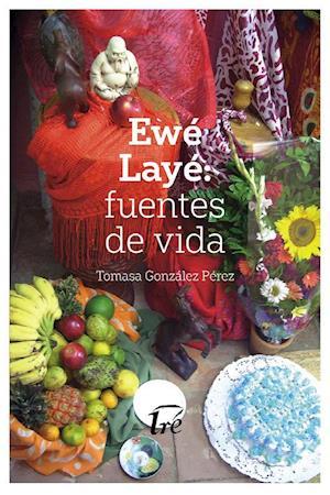 Ewé Layé: fuentes de vida af Tomasa González
