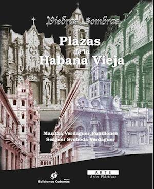 Piedras y Sombras. Plazas de La Habana Vieja. af Maritza Verdaguer, Serguei Svoboda