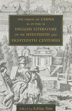 The Vision of China in the English Literature of the Seventeenth and Eighteenth Centuries (Academic Monographs on Chinese Literature)