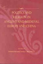 Politics and Religion in Ancient and Medieval Europe and China