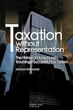 Taxation without Representation - The History of Hong Kong's Troublingly Successful Tax System