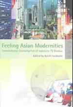 Feeling Asian Modernities - Transnational Consumption of Japanese TV Dramas af Koichi Iwabuchi