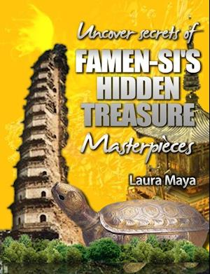 Uncover Secrets of Famen-Si's Hidden Treasure Masterpieces af Laura Maya
