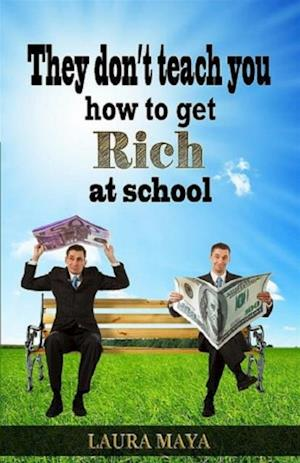 They Don't Teach You How to Get Rich at School af Laura Maya, Maya Laura