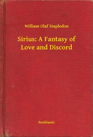 Sirius: A Fantasy of Love and Discord af William Olaf Stapledon