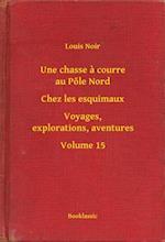Une chasse a courre au Pole Nord - Chez les esquimaux - Voyages, explorations, aventures - Volume 15 af Louis Noir