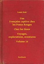 Une Francaise captive chez les Peaux Rouges - Chez les Sioux - Voyages, explorations, aventures - Volume 16 af Louis Noir