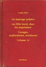 Un mariage polaire - Au Pole Nord, chez les esquimaux - Voyages, explorations, aventures - Volume 14 af Louis Noir
