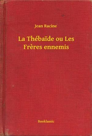 La Thebaide ou Les Freres ennemis af Jean Racine