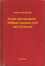 Great Astronomers:  William Parsons (3rd Earl of Rosse) af Robert Stawell Ball