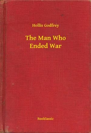 Man Who Ended War