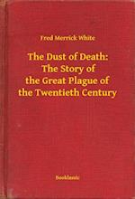 Dust of Death:  The Story of the Great Plague of the Twentieth Century af Fred Merrick White