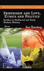 Friendship and Love, Ethics and Politics (Natalie Zemon Davies Annual Lecture Series, nr. 3)