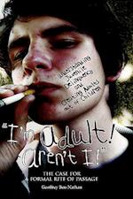 """""""I'm Adult! Aren't I!"""": Understanding Juvenile Delinquency and Creating Adults out of Children: The Case for a Formal Rite of Passage"""