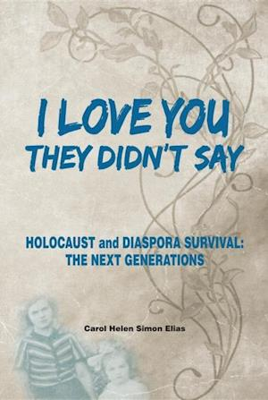 'I Love You', THEY DIDN'T SAY: HOLOCAUST and DIASPORA SURVIVAL: THE NEXT GENERATIONS af Carol Helen Simon Elias