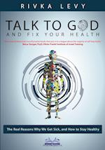 Talk to God and Fix Your Health: The Real Reasons Why We Get Sick, and How to Stay Healthy af Rivka Levy