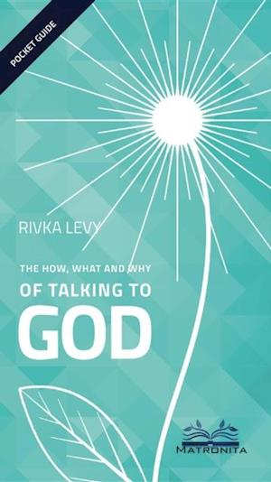 How, What and Why of Talking to God af Rivka Levy